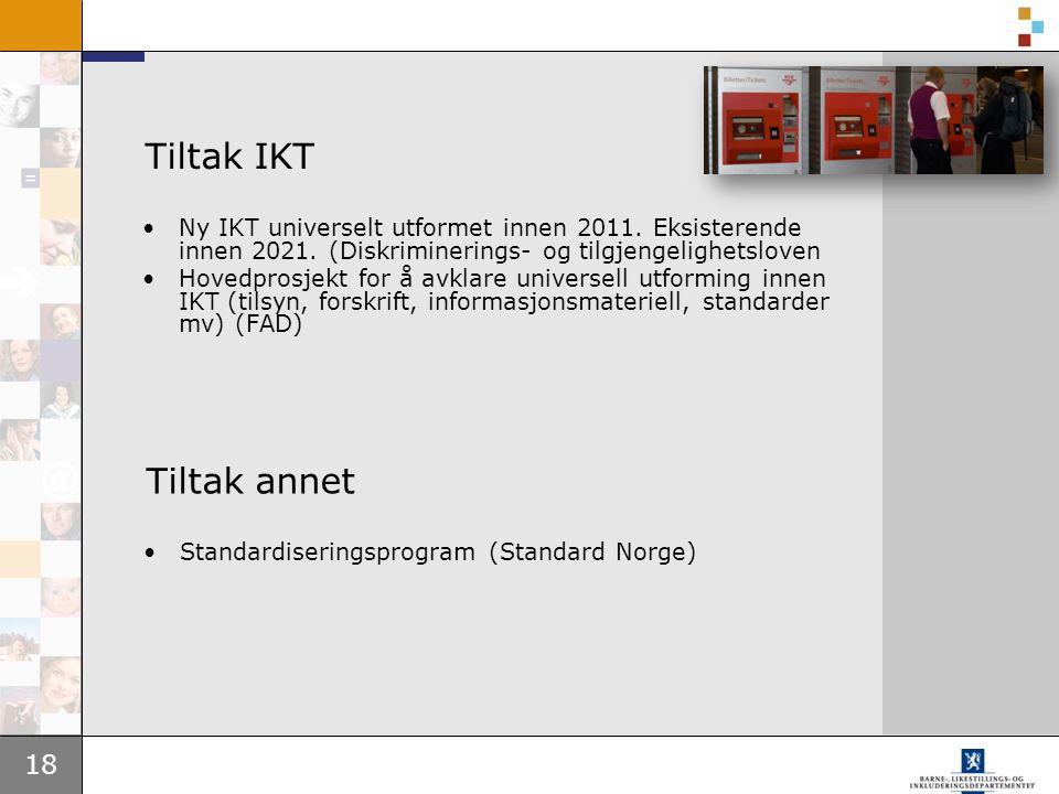 18 Tiltak IKT Ny IKT universelt utformet innen 2011. Eksisterende innen 2021. (Diskriminerings- og tilgjengelighetsloven Hovedprosjekt for å avklare u