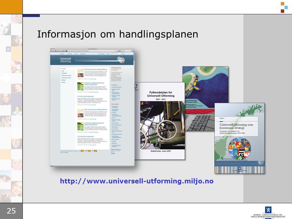 25 Informasjon om handlingsplanen http://www.universell-utforming.miljo.no