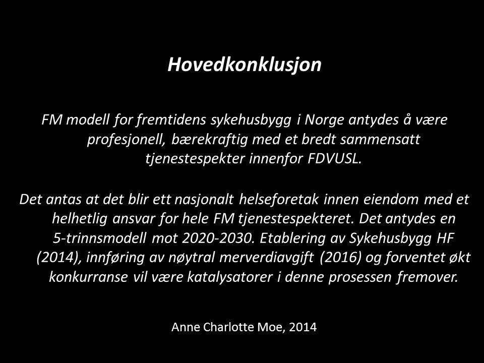 Hovedkonklusjon FM modell for fremtidens sykehusbygg i Norge antydes å være profesjonell, bærekraftig med et bredt sammensatt tjenestespekter innenfor FDVUSL.