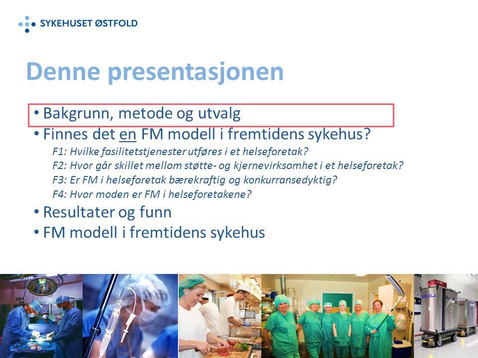 Denne presentasjonen Bakgrunn, metode og utvalg Finnes det en FM modell i fremtidens sykehus.