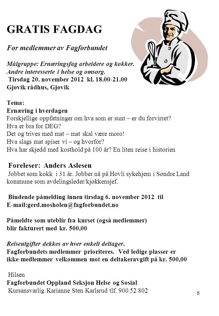 6 GRATIS FAGDAG For medlemmer av Fagforbundet Målgruppe: Ernæringsfag arbeidere og kokker.