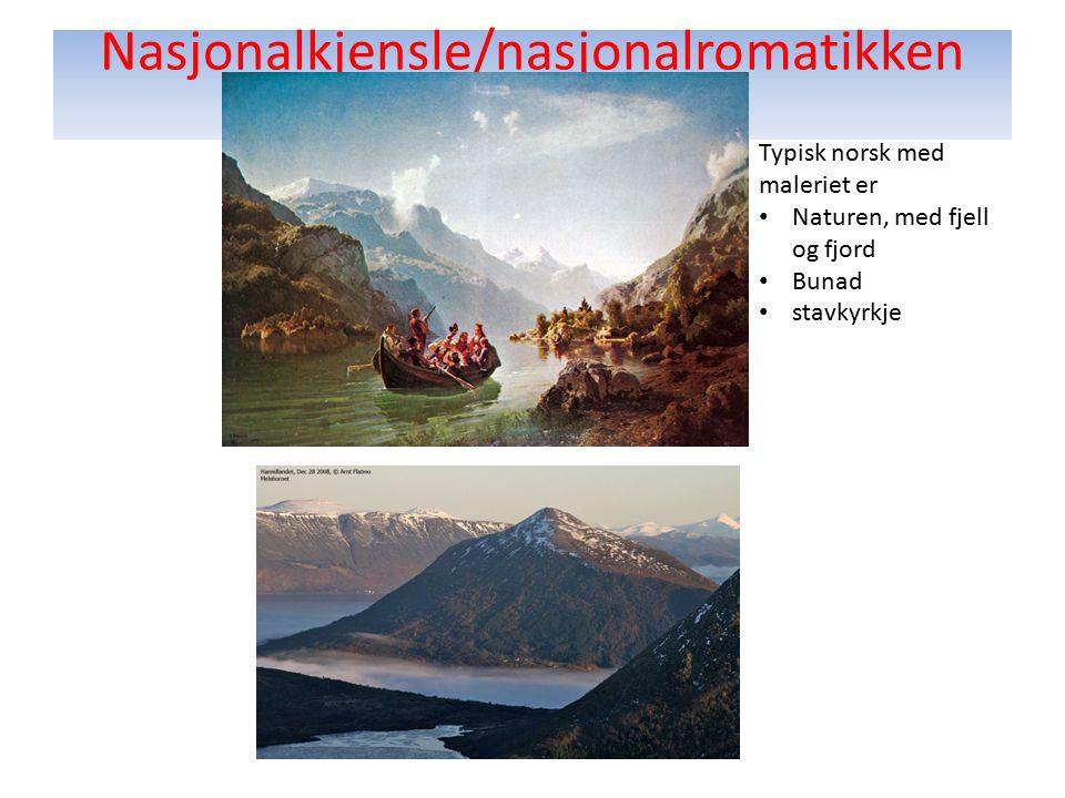 Nasjonalkjensle/nasjonalromatikken Typisk norsk med maleriet er Naturen, med fjell og fjord Bunad stavkyrkje