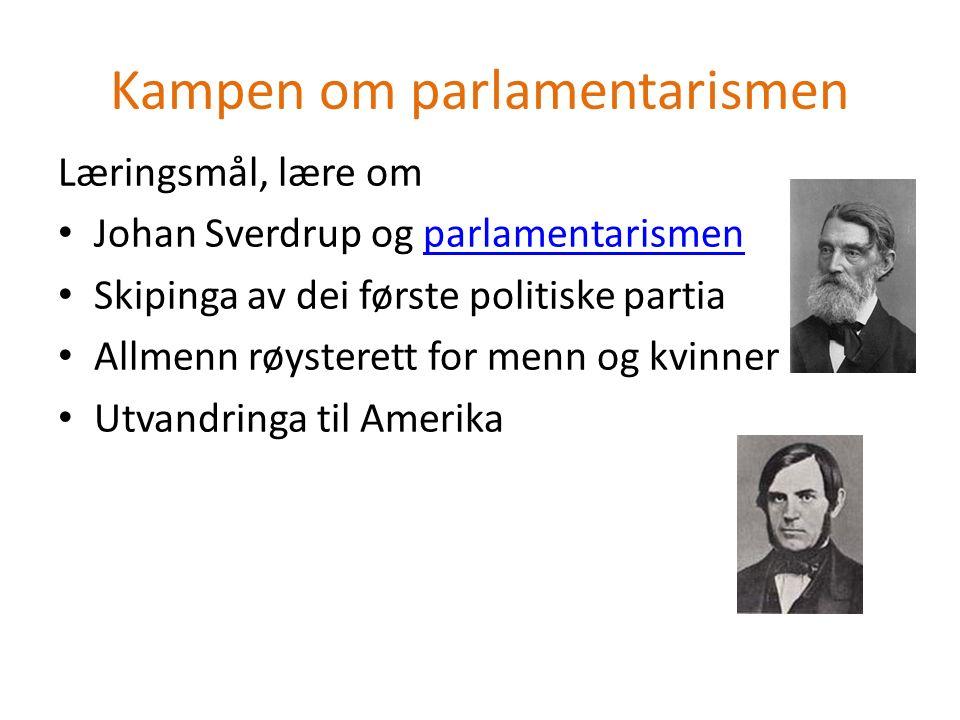 Kampen om parlamentarismen Læringsmål, lære om Johan Sverdrup og parlamentarismenparlamentarismen Skipinga av dei første politiske partia Allmenn røysterett for menn og kvinner Utvandringa til Amerika