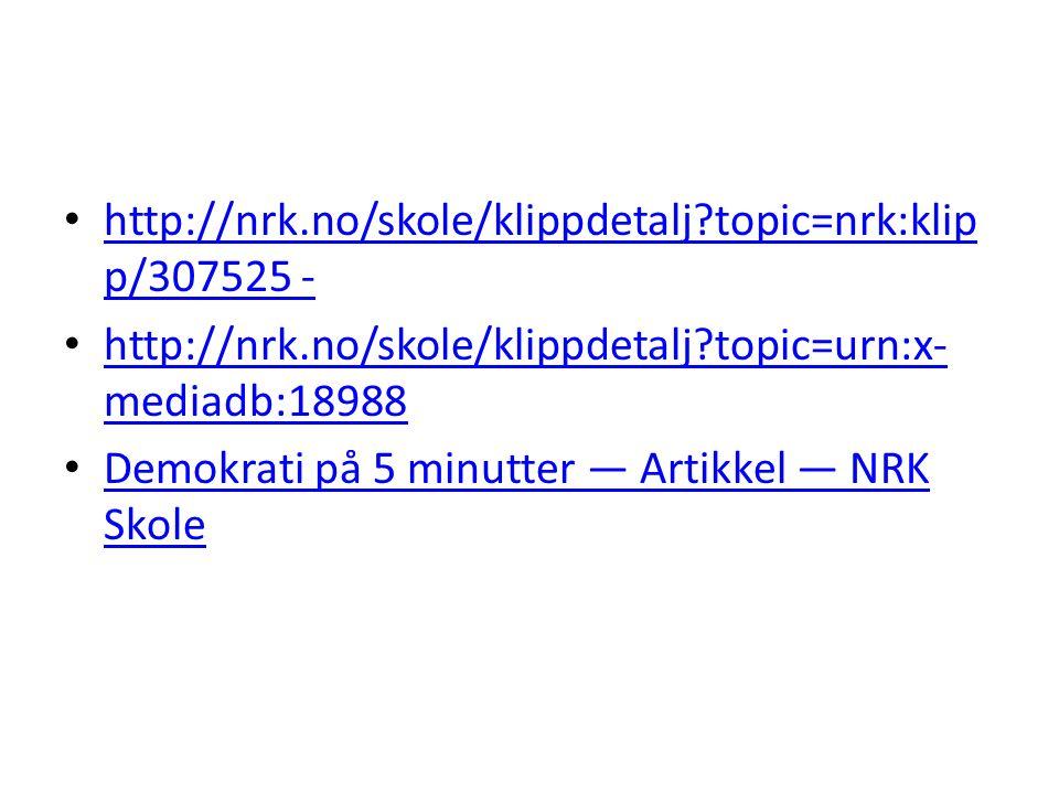http://nrk.no/skole/klippdetalj topic=nrk:klip p/307525 - http://nrk.no/skole/klippdetalj topic=nrk:klip p/307525 - http://nrk.no/skole/klippdetalj topic=urn:x- mediadb:18988 http://nrk.no/skole/klippdetalj topic=urn:x- mediadb:18988 Demokrati på 5 minutter — Artikkel — NRK Skole Demokrati på 5 minutter — Artikkel — NRK Skole