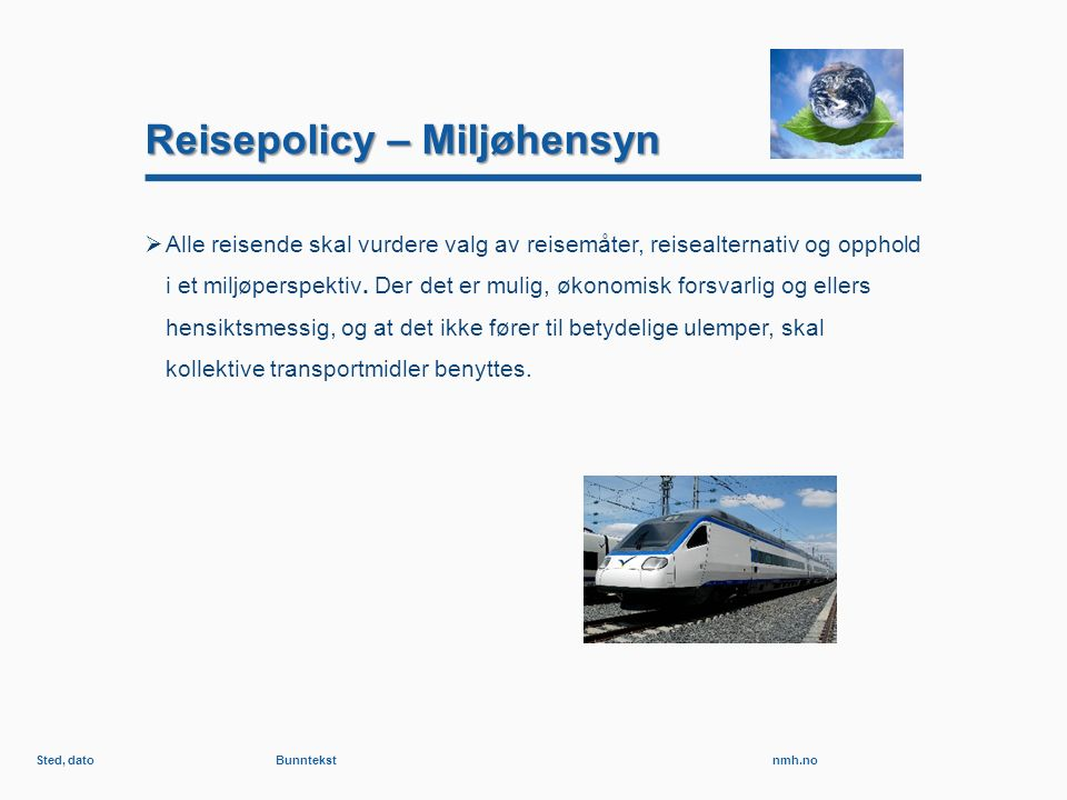 nmh.no Reisepolicy – Miljøhensyn  Alle reisende skal vurdere valg av reisemåter, reisealternativ og opphold i et miljøperspektiv.