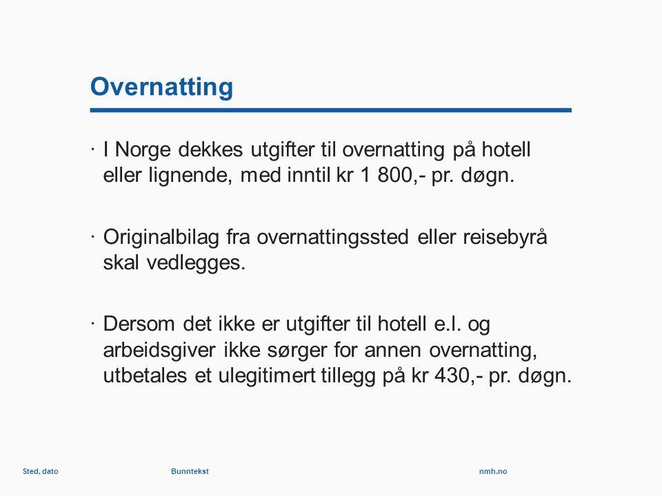 nmh.no Overnatting ·I Norge dekkes utgifter til overnatting på hotell eller lignende, med inntil kr 1 800,- pr.