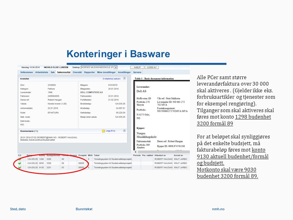 nmh.no Konteringer i Basware Sted, datoBunntekst Alle PCer samt større leverandørfaktura over 30 000 skal aktiveres.