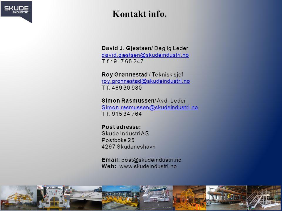 Kontakt info. David J. Gjestsen/ Daglig Leder david.gjestsen@skudeindustri.no Tlf.: 917 65 247 Roy Grønnestad / Teknisk sjef roy.gronnestad@skudeindus