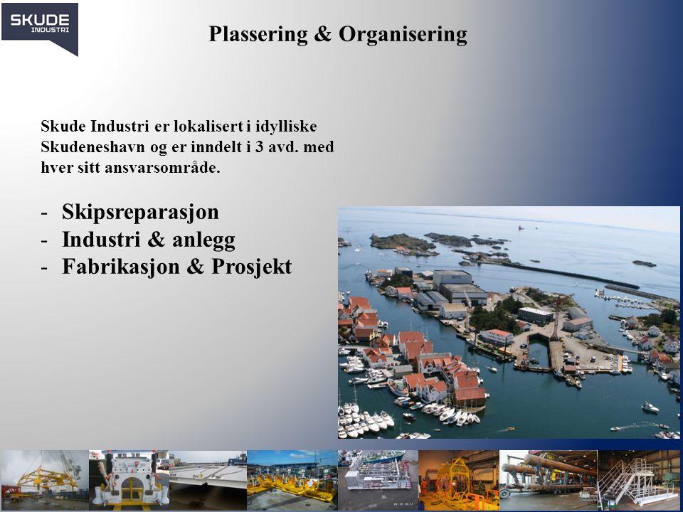 Plassering & Organisering Skude Industri er lokalisert i idylliske Skudeneshavn og er inndelt i 3 avd. med hver sitt ansvarsområde. -Skipsreparasjon -