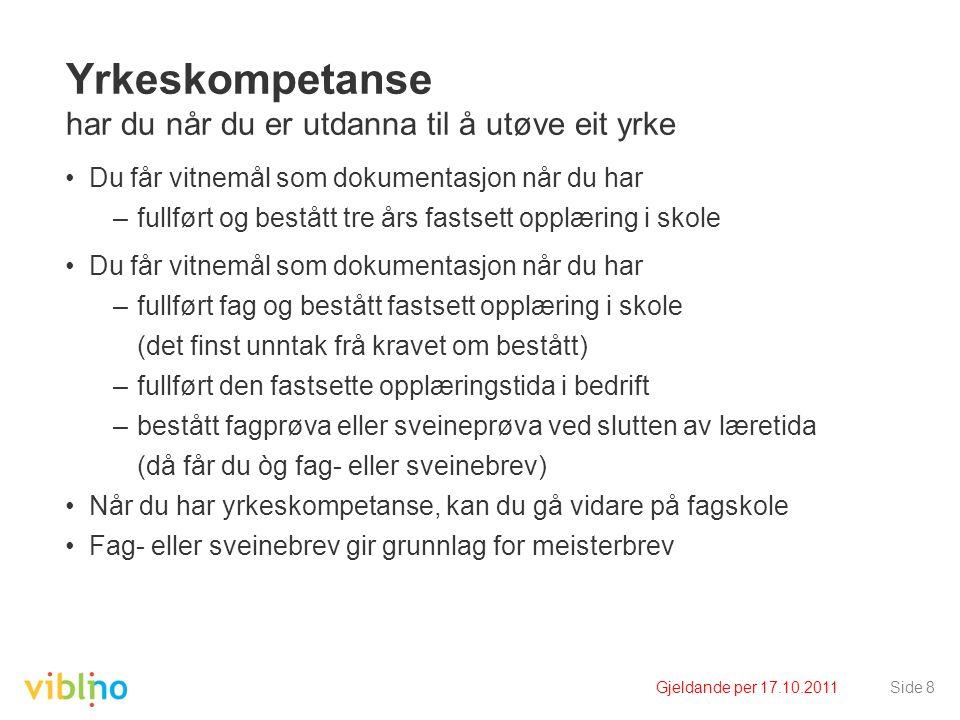 Gjeldande per 17.10.2011Side 19 Kvar kan du gå på skole.