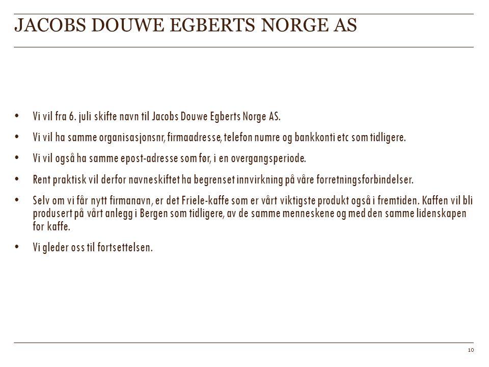 JACOBS DOUWE EGBERTS NORGE AS 10 Vi vil fra 6. juli skifte navn til Jacobs Douwe Egberts Norge AS. Vi vil ha samme organisasjonsnr, firmaadresse, tele