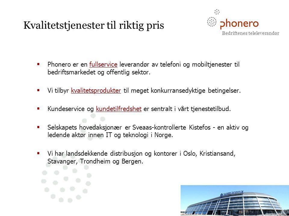 Bedriftenes teleleverandør BUSINESS CLASS TELECOM Kvalitetstjenester til riktig pris  Phonero er en fullservice leverandør av telefoni og mobiltjenester til bedriftsmarkedet og offentlig sektor.