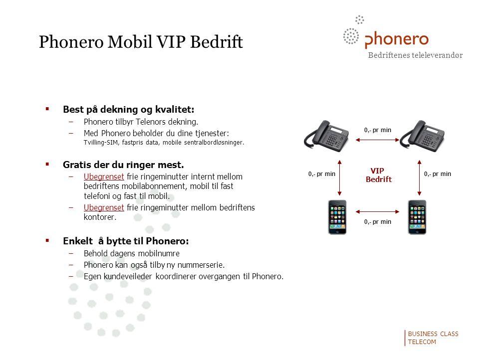 Bedriftenes teleleverandør BUSINESS CLASS TELECOM Phonero Mobil VIP Bedrift  Best på dekning og kvalitet: –Phonero tilbyr Telenors dekning.