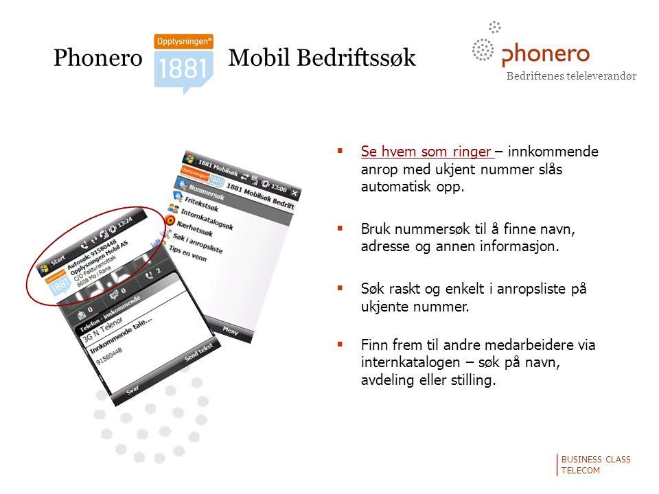 Bedriftenes teleleverandør BUSINESS CLASS TELECOM Phonero Mobil Bedriftssøk  Se hvem som ringer – innkommende anrop med ukjent nummer slås automatisk opp.