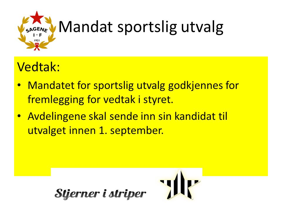 Mandat sportslig utvalg Vedtak: Mandatet for sportslig utvalg godkjennes for fremlegging for vedtak i styret. Avdelingene skal sende inn sin kandidat