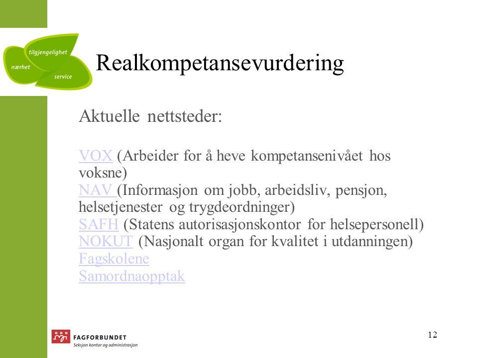 12 Realkompetansevurdering Aktuelle nettsteder: VOXVOX (Arbeider for å heve kompetansenivået hos voksne) NAV (Informasjon om jobb, arbeidsliv, pensjon, helsetjenester og trygdeordninger) SAFH (Statens autorisasjonskontor for helsepersonell) NOKUT (Nasjonalt organ for kvalitet i utdanningen) Fagskolene Samordnaopptak NAV SAFH NOKUT Fagskolene Samordnaopptak