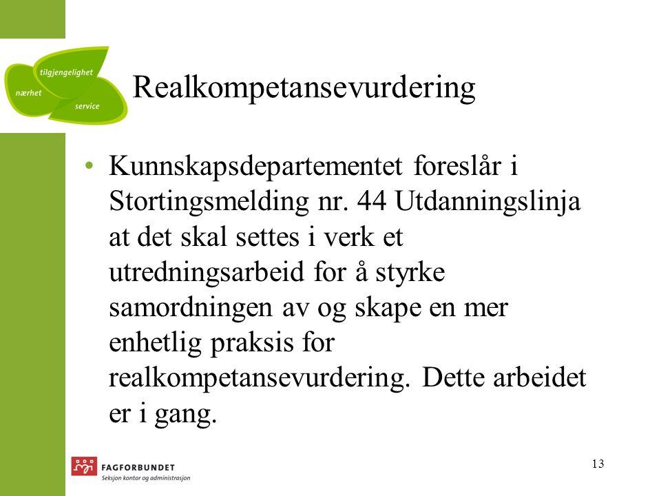 13 Realkompetansevurdering Kunnskapsdepartementet foreslår i Stortingsmelding nr.