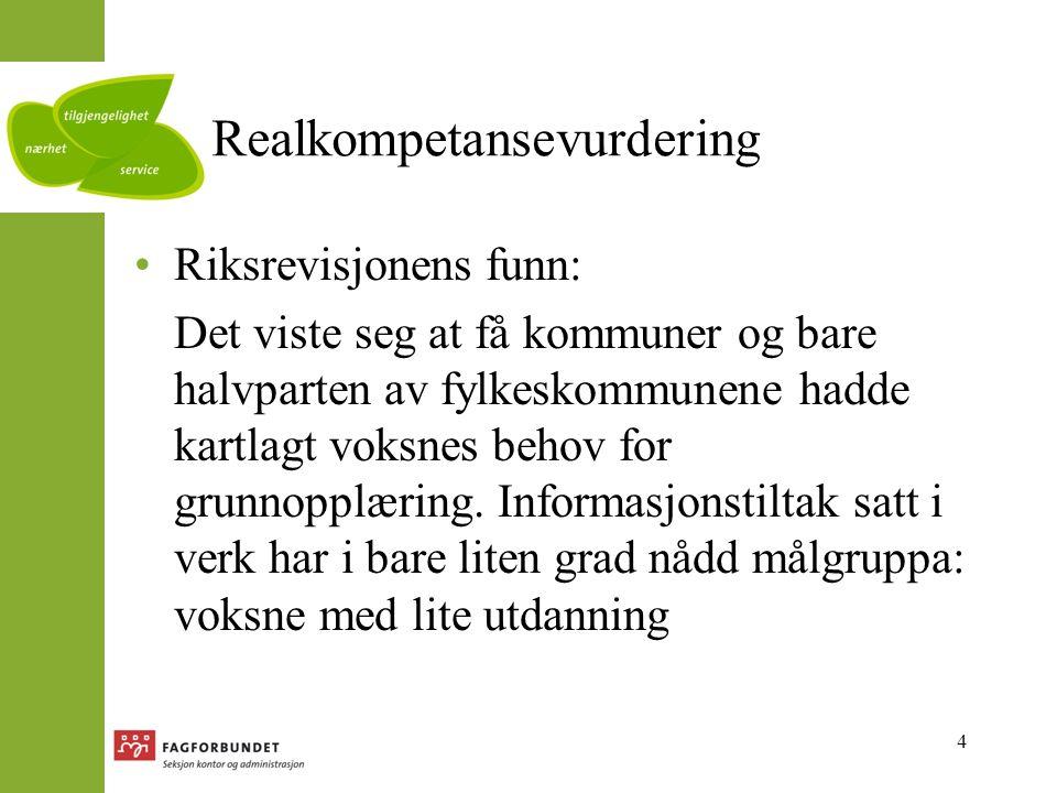 4 Realkompetansevurdering Riksrevisjonens funn: Det viste seg at få kommuner og bare halvparten av fylkeskommunene hadde kartlagt voksnes behov for grunnopplæring.