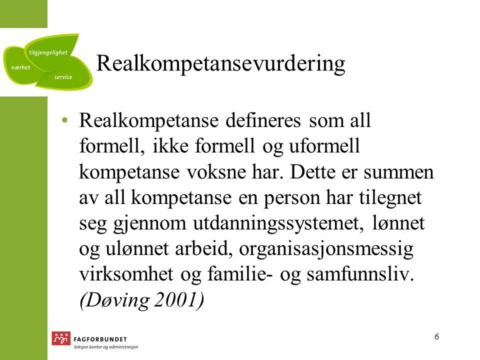 6 Realkompetansevurdering Realkompetanse defineres som all formell, ikke formell og uformell kompetanse voksne har.