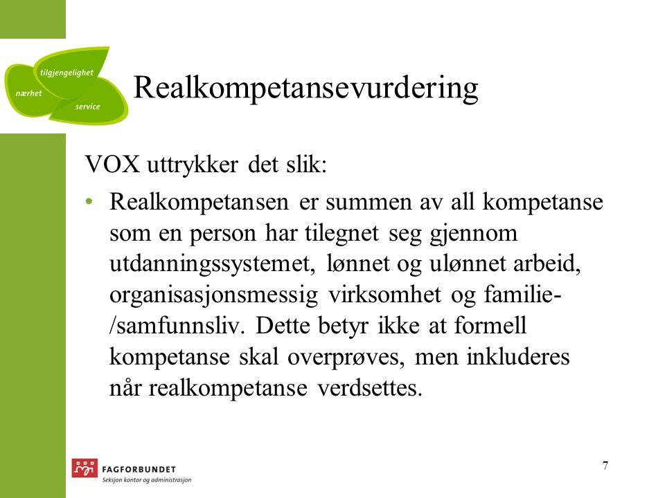 7 Realkompetansevurdering VOX uttrykker det slik: Realkompetansen er summen av all kompetanse som en person har tilegnet seg gjennom utdanningssystemet, lønnet og ulønnet arbeid, organisasjonsmessig virksomhet og familie- /samfunnsliv.