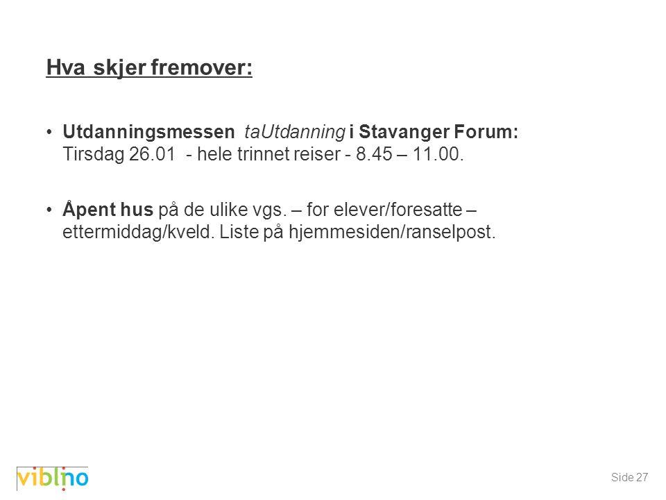 Hva skjer fremover: Utdanningsmessen taUtdanning i Stavanger Forum: Tirsdag 26.01 - hele trinnet reiser - 8.45 – 11.00.