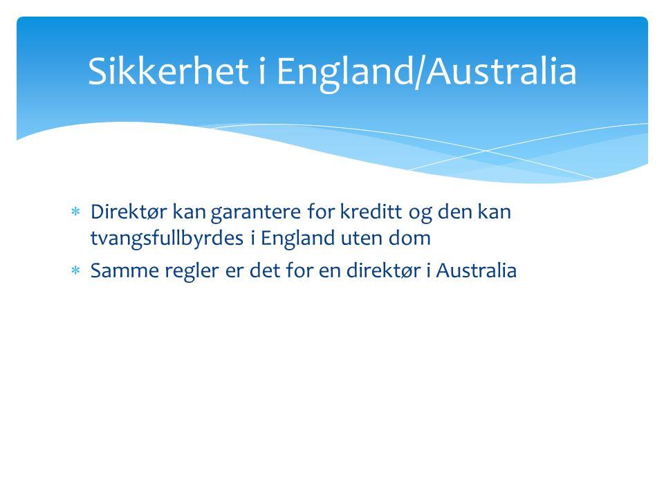  Direktør kan garantere for kreditt og den kan tvangsfullbyrdes i England uten dom  Samme regler er det for en direktør i Australia Sikkerhet i England/Australia