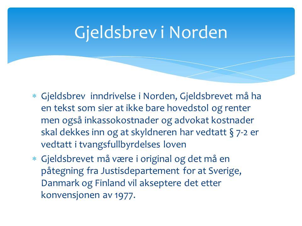  Gjeldsbrev inndrivelse i Norden, Gjeldsbrevet må ha en tekst som sier at ikke bare hovedstol og renter men også inkassokostnader og advokat kostnader skal dekkes inn og at skyldneren har vedtatt § 7-2 er vedtatt i tvangsfullbyrdelses loven  Gjeldsbrevet må være i original og det må en påtegning fra Justisdepartement for at Sverige, Danmark og Finland vil akseptere det etter konvensjonen av 1977.