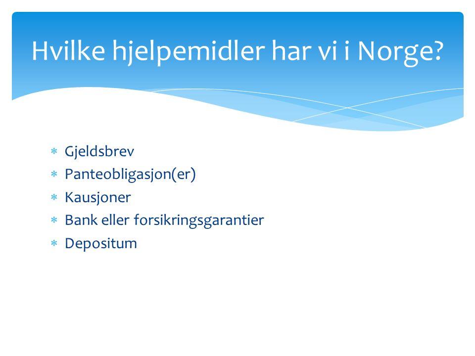  Gjeldsbrev  Panteobligasjon(er)  Kausjoner  Bank eller forsikringsgarantier  Depositum Hvilke hjelpemidler har vi i Norge