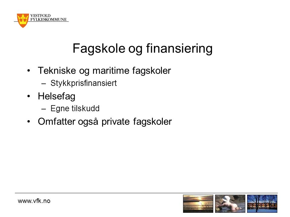 www.vfk.no Fagskole og finansiering Tekniske og maritime fagskoler –Stykkprisfinansiert Helsefag –Egne tilskudd Omfatter også private fagskoler