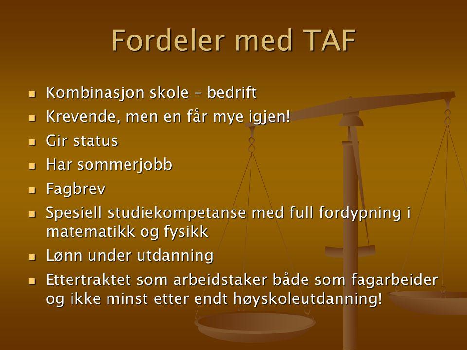Fordeler med TAF Kombinasjon skole – bedrift Kombinasjon skole – bedrift Krevende, men en får mye igjen.