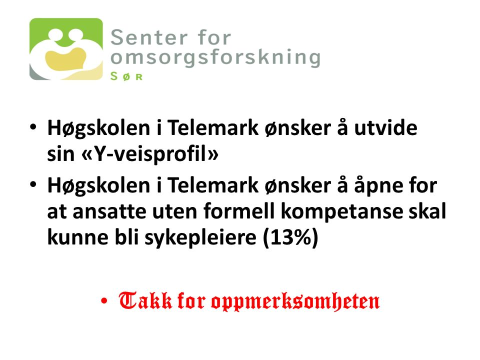 Høgskolen i Telemark ønsker å utvide sin «Y-veisprofil» Høgskolen i Telemark ønsker å åpne for at ansatte uten formell kompetanse skal kunne bli sykepleiere (13%) Takk for oppmerksomheten