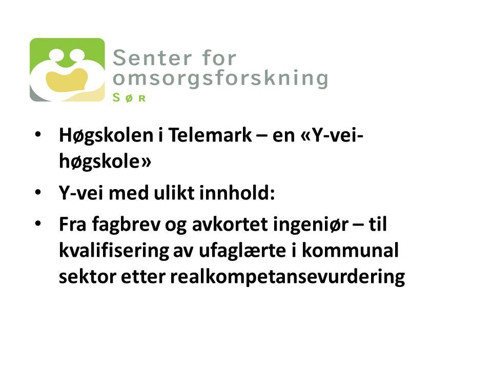 Høgskolen i Telemark – en «Y-vei- høgskole» Y-vei med ulikt innhold: Fra fagbrev og avkortet ingeniør – til kvalifisering av ufaglærte i kommunal sektor etter realkompetansevurdering