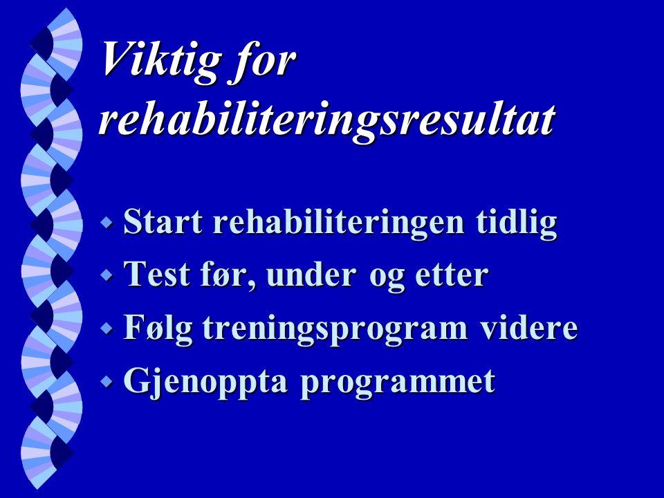 Viktig for rehabiliteringsresultat w Start rehabiliteringen tidlig w Test før, under og etter w Følg treningsprogram videre w Gjenoppta programmet