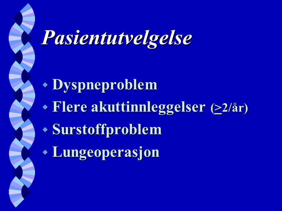 Pasientutvelgelse w Dyspneproblem w Flere akuttinnleggelser (>2/år) w Surstoffproblem w Lungeoperasjon