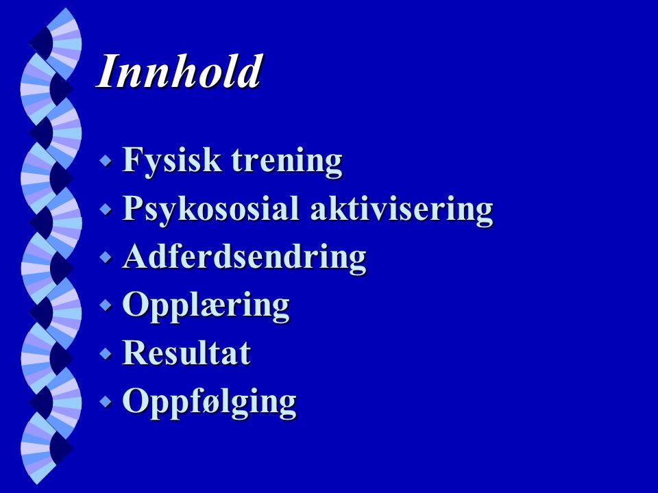 Innhold w Fysisk trening w Psykososial aktivisering w Adferdsendring w Opplæring w Resultat w Oppfølging