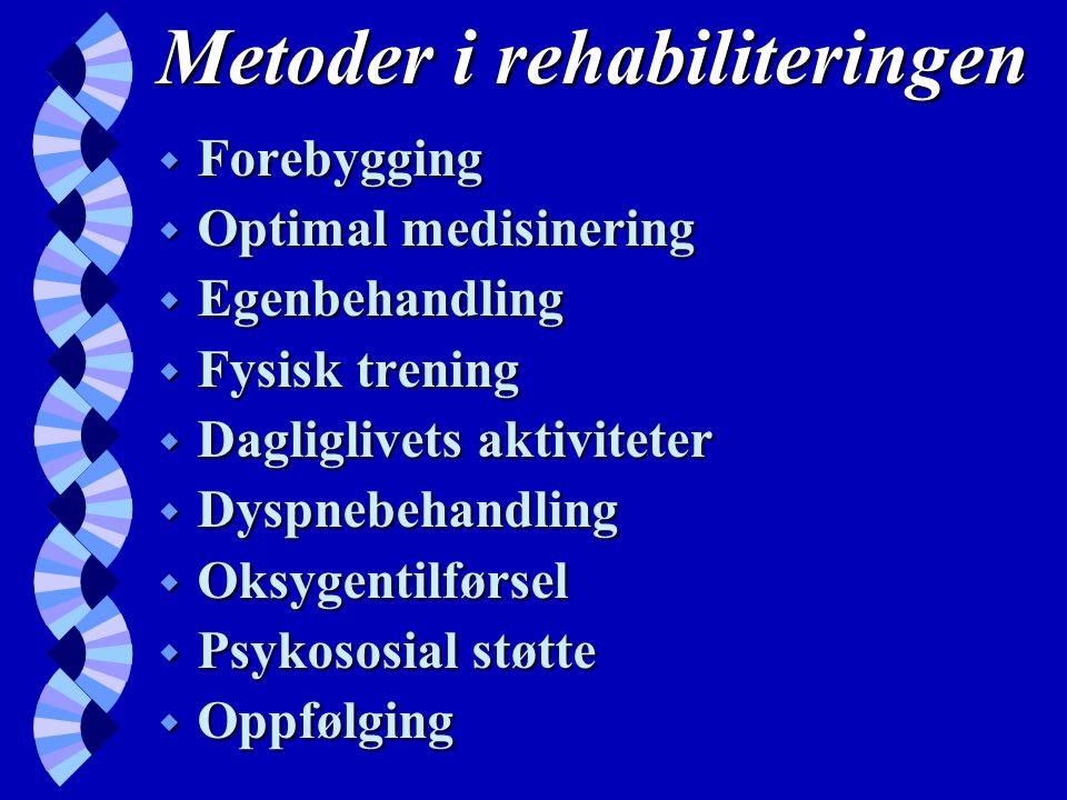 Metoder i rehabiliteringen w Forebygging w Optimal medisinering w Egenbehandling w Fysisk trening w Dagliglivets aktiviteter w Dyspnebehandling w Oksygentilførsel w Psykososial støtte w Oppfølging