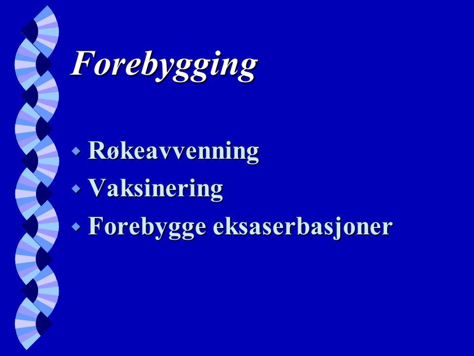 Forebygging w Røkeavvenning w Vaksinering w Forebygge eksaserbasjoner