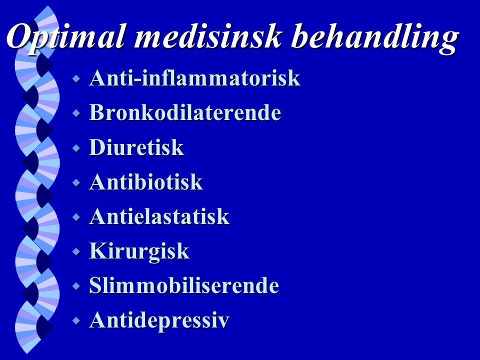 Optimal medisinsk behandling w Anti-inflammatorisk w Bronkodilaterende w Diuretisk w Antibiotisk w Antielastatisk w Kirurgisk w Slimmobiliserende w Antidepressiv