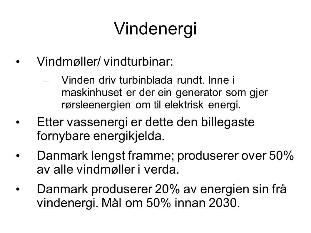 Vindenergi Vindmøller/ vindturbinar: – Vinden driv turbinblada rundt. Inne i maskinhuset er der ein generator som gjer rørsleenergien om til elektrisk