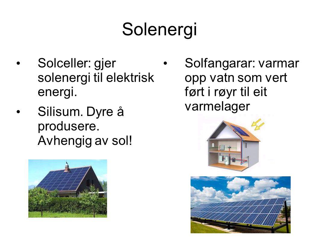 Solenergi Solceller: gjer solenergi til elektrisk energi. Silisum. Dyre å produsere. Avhengig av sol! Solfangarar: varmar opp vatn som vert ført i røy