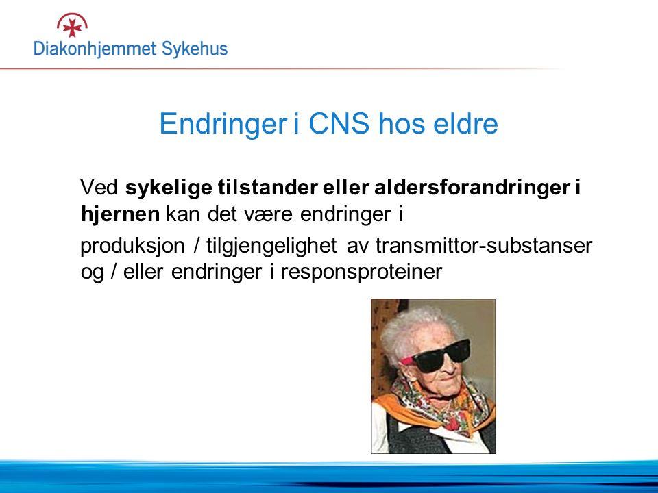 Endringer i CNS hos eldre Ved sykelige tilstander eller aldersforandringer i hjernen kan det være endringer i produksjon / tilgjengelighet av transmittor-substanser og / eller endringer i responsproteiner