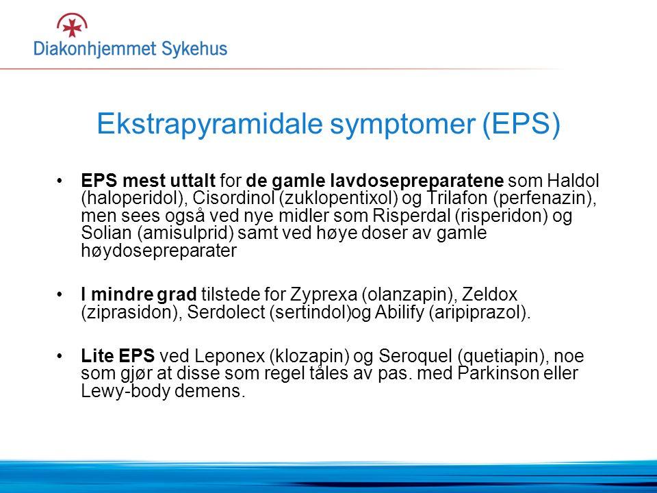 Ekstrapyramidale symptomer (EPS) EPS mest uttalt for de gamle lavdosepreparatene som Haldol (haloperidol), Cisordinol (zuklopentixol) og Trilafon (perfenazin), men sees også ved nye midler som Risperdal (risperidon) og Solian (amisulprid) samt ved høye doser av gamle høydosepreparater I mindre grad tilstede for Zyprexa (olanzapin), Zeldox (ziprasidon), Serdolect (sertindol)og Abilify (aripiprazol).