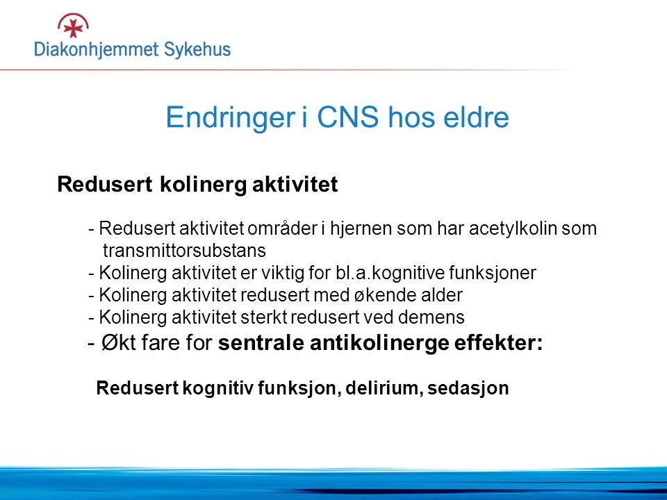 Endringer i CNS hos eldre Redusert kolinerg aktivitet - Redusert aktivitet områder i hjernen som har acetylkolin som transmittorsubstans - Kolinerg aktivitet er viktig for bl.a.kognitive funksjoner - Kolinerg aktivitet redusert med økende alder - Kolinerg aktivitet sterkt redusert ved demens - Økt fare for sentrale antikolinerge effekter: Redusert kognitiv funksjon, delirium, sedasjon