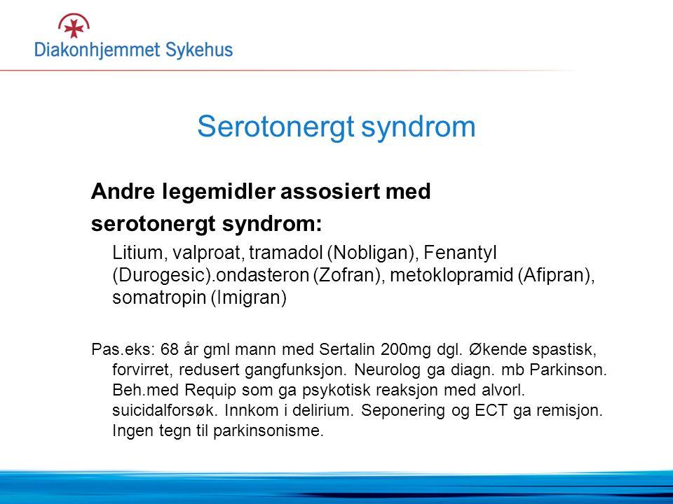 Serotonergt syndrom Andre legemidler assosiert med serotonergt syndrom: Litium, valproat, tramadol (Nobligan), Fenantyl (Durogesic).ondasteron (Zofran), metoklopramid (Afipran), somatropin (Imigran) Pas.eks: 68 år gml mann med Sertalin 200mg dgl.