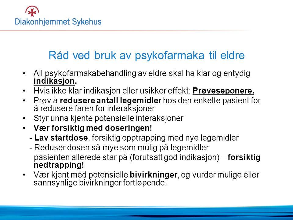 Råd ved bruk av psykofarmaka til eldre All psykofarmakabehandling av eldre skal ha klar og entydig indikasjon.