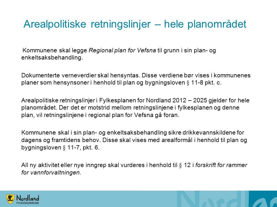 Arealpolitiske retningslinjer – hele planområdet Kommunene skal legge Regional plan for Vefsna til grunn i sin plan- og enkeltsaksbehandling.