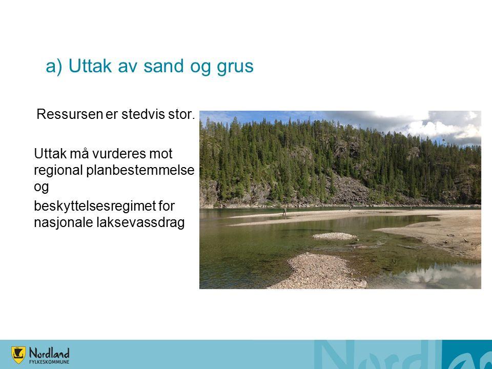 a) Uttak av sand og grus Ressursen er stedvis stor.