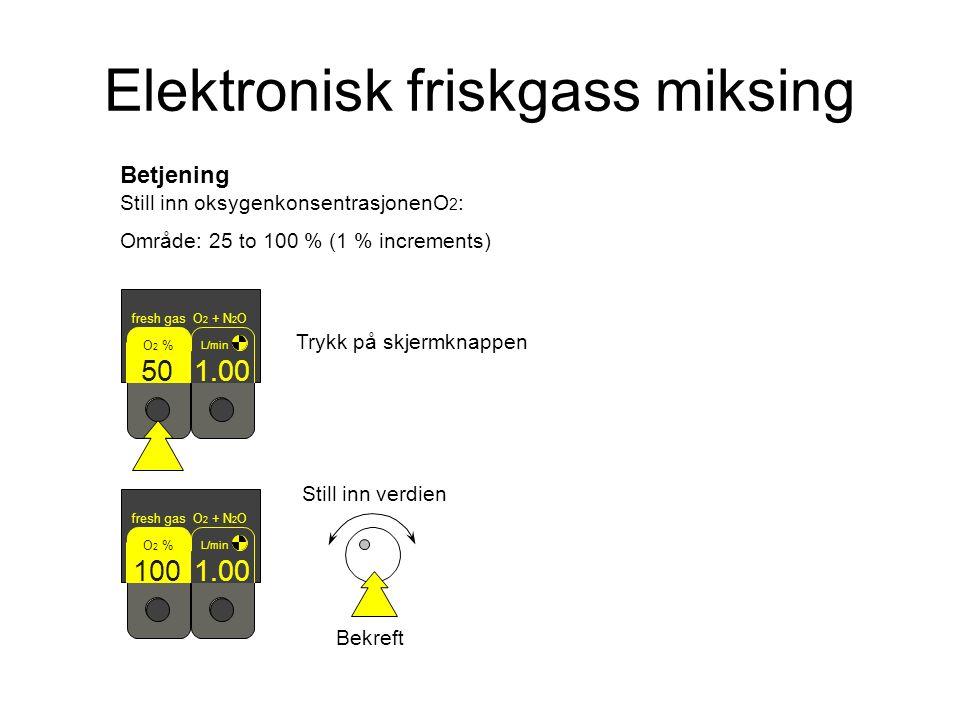 Betjening Still inn oksygenkonsentrasjonenO 2 : Område: 25 to 100 % (1 % increments) fresh gas O 2 + N 2 O L/min 1.00 O 2 % 50 fresh gas O 2 + N 2 O L/min 1.00 O 2 % 100 Bekreft Still inn verdien Trykk på skjermknappen Elektronisk friskgass miksing
