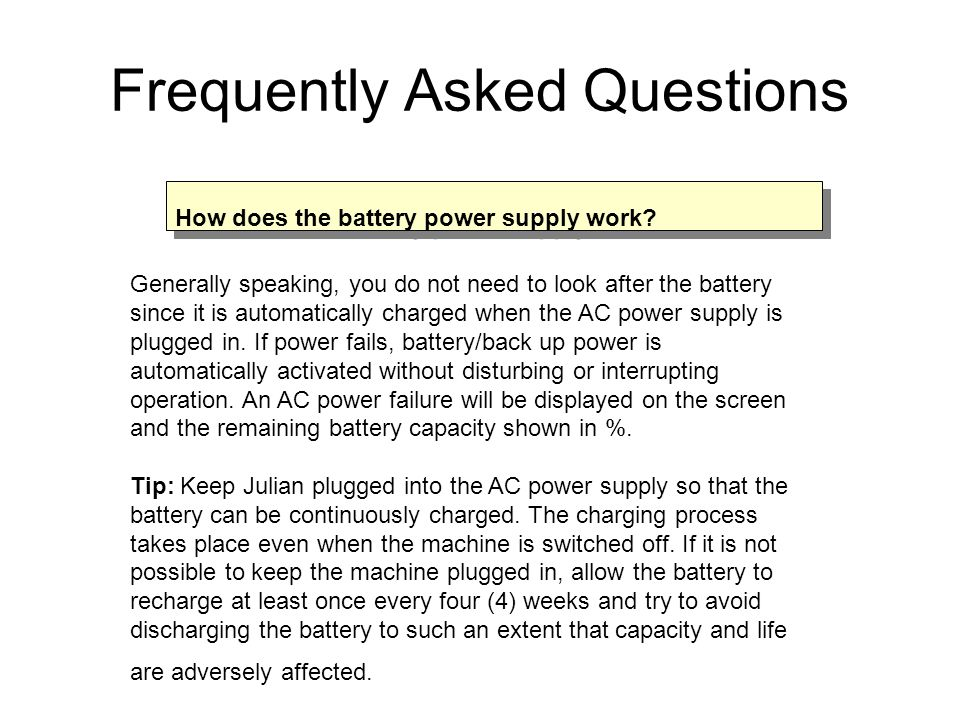 Generally speaking, you do not need to look after the battery since it is automatically charged when the AC power supply is plugged in.