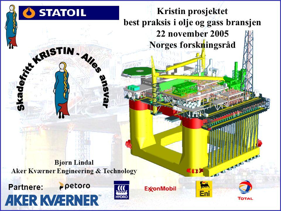 Partnere: Bjørn Lindal Aker Kværner Engineering & Technology Kristin prosjektet best praksis i olje og gass bransjen 22 november 2005 Norges forskningsråd